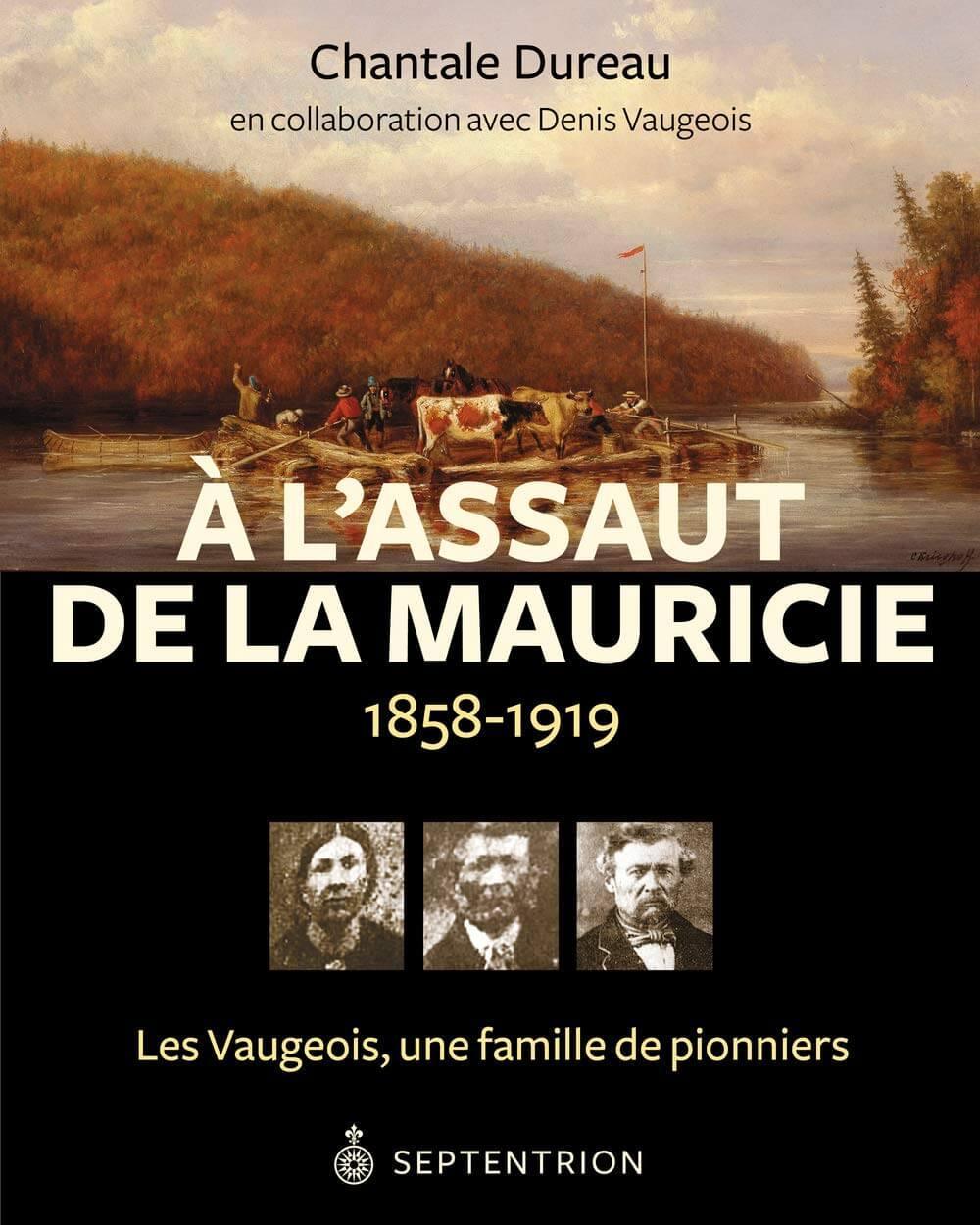 À l'assaut de la Mauricie, 1858-1919: les Vaugeois, une famille de pionniers