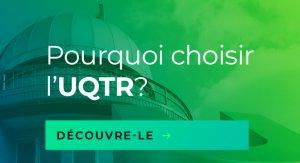 Pourquoi choisir l'UQTR?