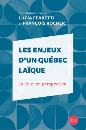 Les enjeux d'un Québec laïque. La loi 21 en perspective