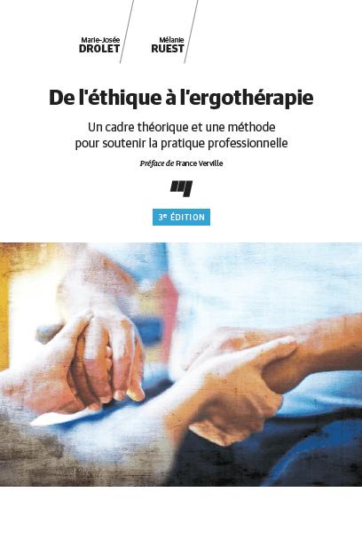De l'éthique à l'ergothérapie, 3e édition : Un cadre théorique et une méthode pour soutenir la pratique professionnelle