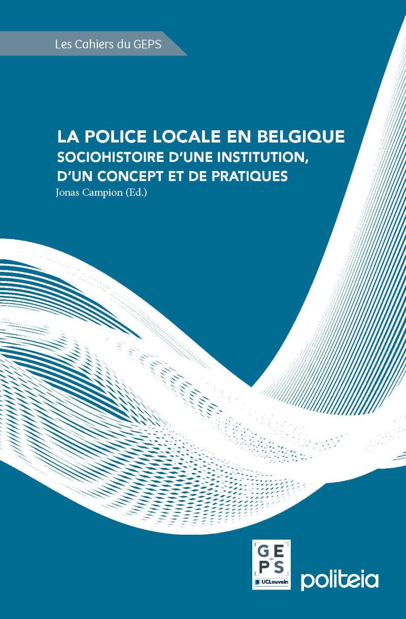 La police locale en Belgique. Sociohistoire d'une institution, d'un concept et de pratiques.