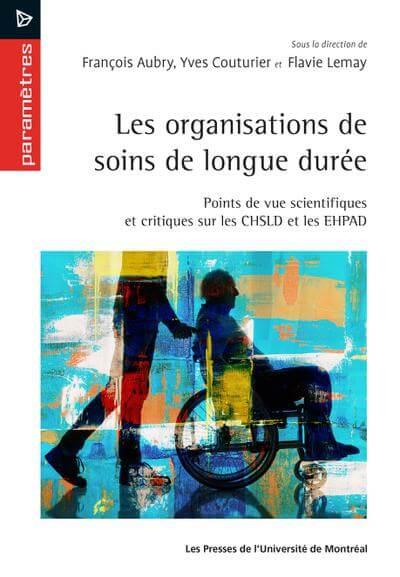 Les organisations de soins de longue durée. Points de vue scientifiques et critiques sur les CHSLD et les EHPAD.